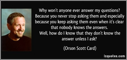 quote-why-won-t-anyone-ever-answer-my-questions-because-you-never-stop-asking-them-and-especially-orson-scott-card